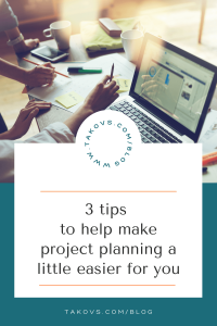 3 tips to help make project planning a little easier for you